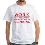 Work and Climbing White T-Shirt
