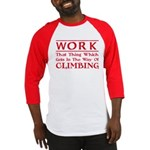 Work and Climbing Baseball Jersey
