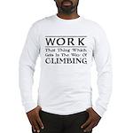 Work and Climbing Long Sleeve T-Shirt