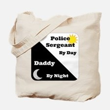 Police Sergeant by day Daddy by night Tote Bag