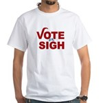 Vote or Sigh 2012 Election White T-Shirt