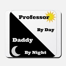 Professor by day Daddy by night Mousepad
