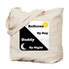 Referee by day Daddy by night Tote Bag