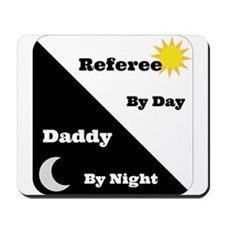 Referee by day Daddy by night Mousepad