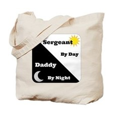 Sergeant by day Daddy by night Tote Bag