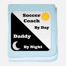 Soccer Coach by day Daddy by night baby blanket