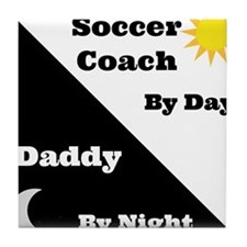 Soccer Coach by day Daddy by night Tile Coaster