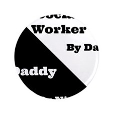 "Social Worker by day Daddy by night 3.5"" Button"
