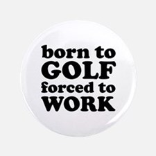 """Born To Golf Forced To Work 3.5"""" Button"""