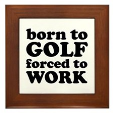 Born To Golf Forced To Work Framed Tile