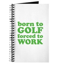 Born To Golf Forced To Work Journal