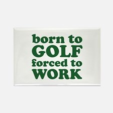 Born To Golf Forced To Work Rectangle Magnet