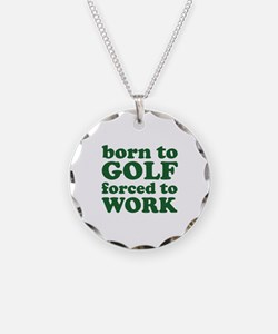 Born To Golf Forced To Work Necklace