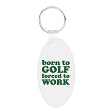 Born To Golf Forced To Work Keychains