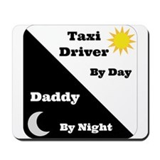 Taxi Driver by day Daddy by night Mousepad