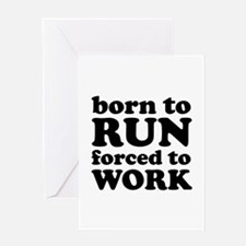 Born To Run Forced To Work Greeting Card