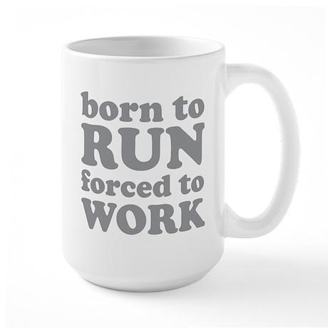 Born To Run Forced To Work Large Mug