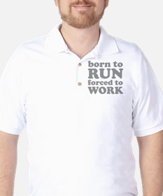 Born To Run Forced To Work Golf Shirt
