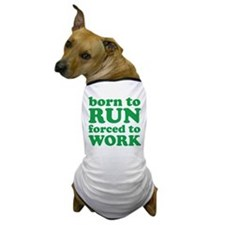 Born To Run Forced To Work Dog T-Shirt