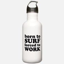 Born To Surf Forced To Work Water Bottle