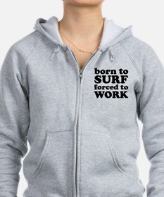 Born To Surf Forced To Work Zip Hoodie
