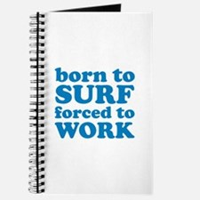 Born To Surf Forced To Work Journal