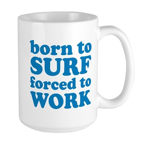 Born To Surf Forced To Work Large Mug