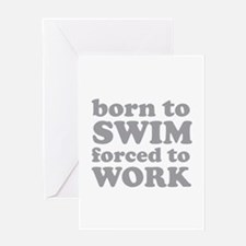 Born To Swim Forced To Work Greeting Card