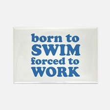 Born To Swim Forced To Work Rectangle Magnet