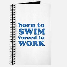 Born To Swim Forced To Work Journal