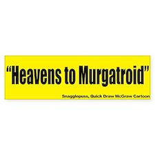 Heavens to Mugatroid - Quick Draw McGraw Bumper Sticker