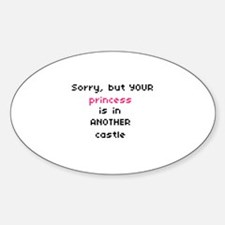 """""""Sorry, but YOUR princess..."""" Oval Decal"""