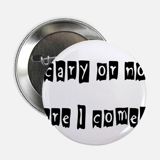 Scary Or Not, Here I come... Button