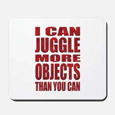 I can juggle more objects than you can Mousepad