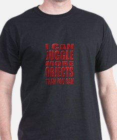 I can juggle more objects than you can T-Shirt