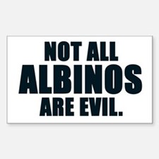 NOT ALL ALBINOS ARE EVIL Decal
