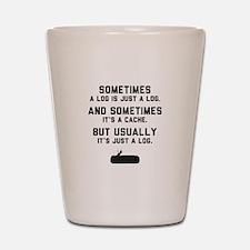 Sometimes... Shot Glass