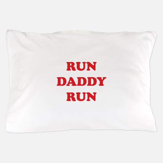 Run Daddy Run Pillow Case