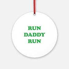 Run Daddy Run Ornament (Round)