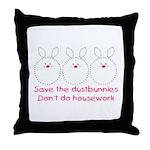 Save the dustbunnies Throw Pillow