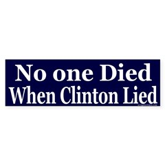 No One Died When Clinton Lied Bumper Sticker