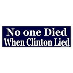 No One Died When Clinton Lied Bumper Sticker