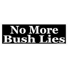 No More Bush Lies Bumper Bumper Sticker
