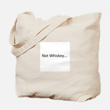 Not Whiskey Tote Bag