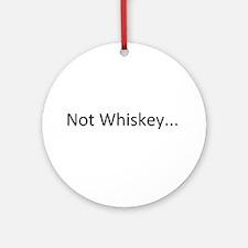 Not Whiskey Ornament (Round)