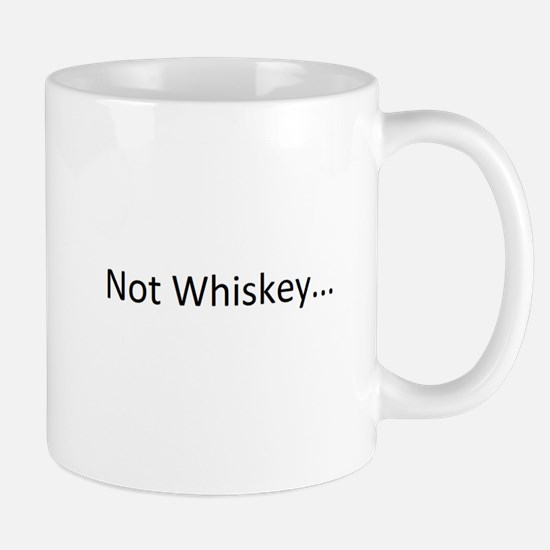 Not Whiskey Mug