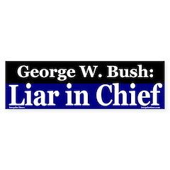 Bush: Liar in Chief Bumper Bumper Sticker