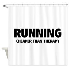 Running Cheaper Than Therapy Shower Curtain