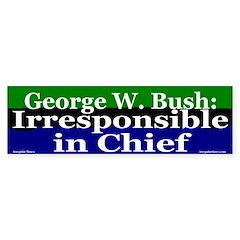 Bush: Irresponsible Bumper Sticker