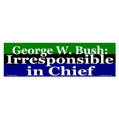 Bush: Irresponsible Bumper Bumper Sticker